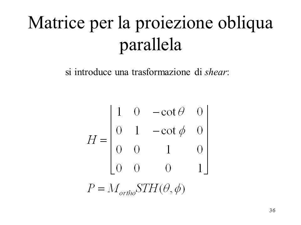 36 Matrice per la proiezione obliqua parallela si introduce una trasformazione di shear: