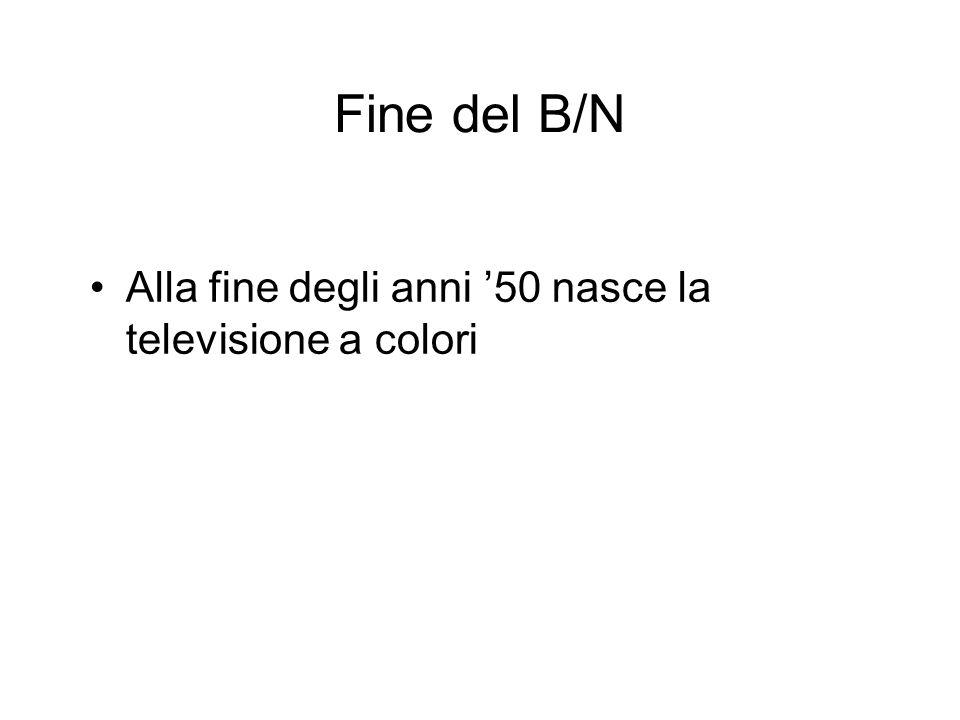 Fine del B/N Alla fine degli anni 50 nasce la televisione a colori