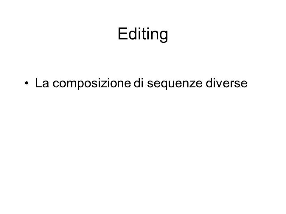 Editing La composizione di sequenze diverse
