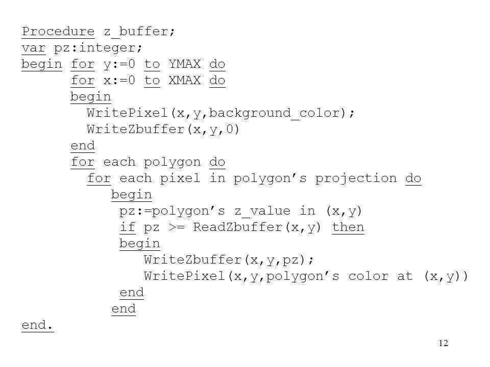 11 Il rendering: Z-buffer Lo Z-buffer è un dispositivo hardware (o simulato via software) che consente la rimozione delle linee e facce nascoste in tempo reale Z-bufferPer ogni punto immagine di ogni poligono lo Z-buffer mantiene linformazione sulla distanza dal punto di vista
