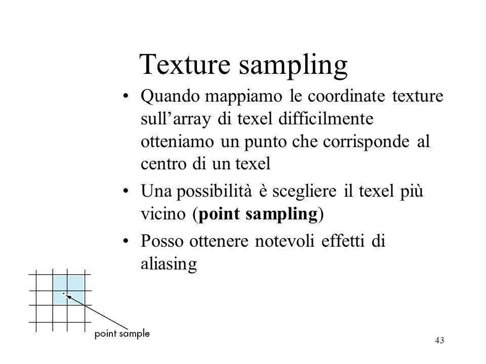 43 Texture sampling Quando mappiamo le coordinate texture sullarray di texel difficilmente otteniamo un punto che corrisponde al centro di un texel Un