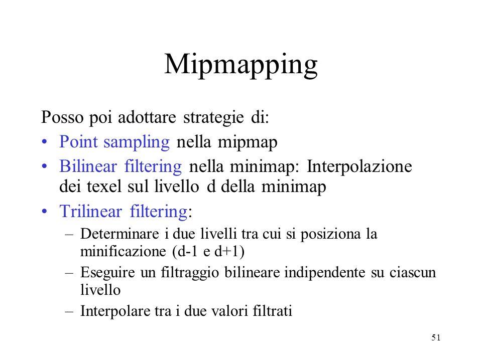 51 Mipmapping Posso poi adottare strategie di: Point sampling nella mipmap Bilinear filtering nella minimap: Interpolazione dei texel sul livello d de