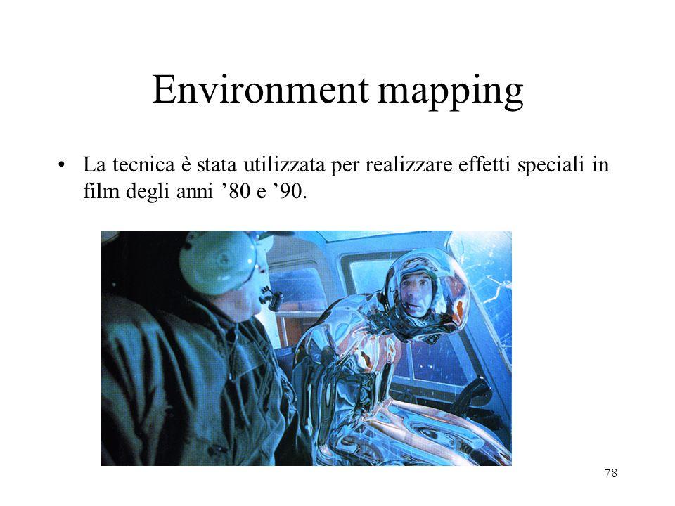 78 Environment mapping La tecnica è stata utilizzata per realizzare effetti speciali in film degli anni 80 e 90.