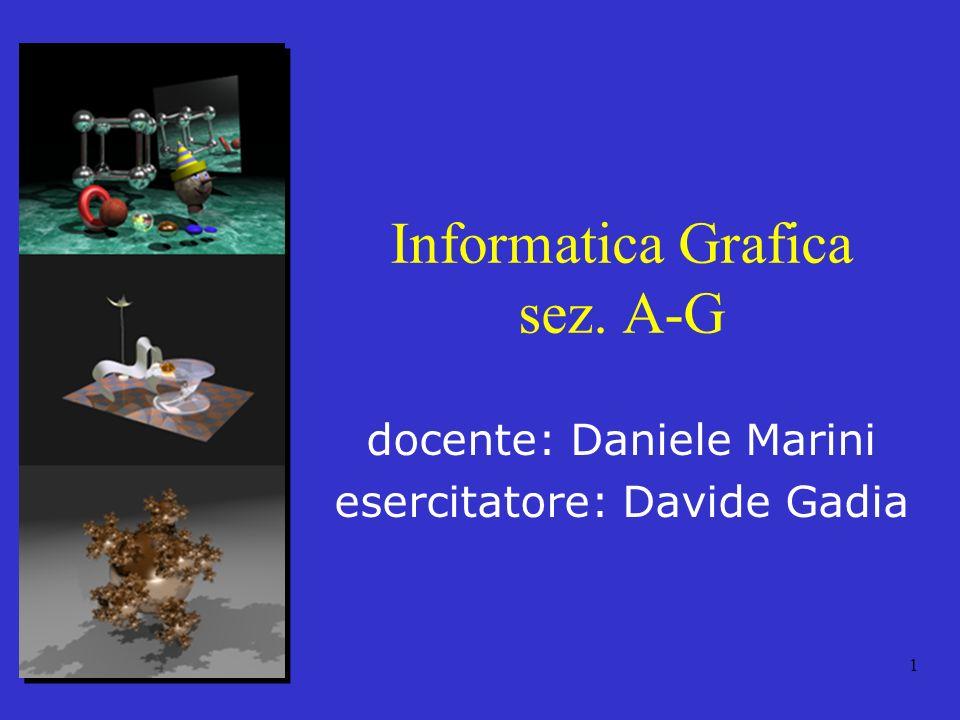 1 Informatica Grafica sez. A-G docente: Daniele Marini esercitatore: Davide Gadia
