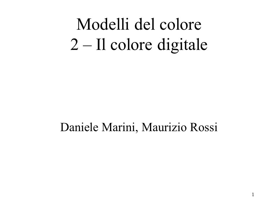 1 Daniele Marini, Maurizio Rossi Modelli del colore 2 – Il colore digitale
