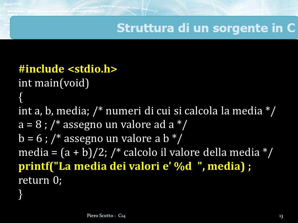 13Piero Scotto - C14 #include int main(void) { int a, b, media; /* numeri di cui si calcola la media */ a = 8 ; /* assegno un valore ad a */ b = 6 ; /