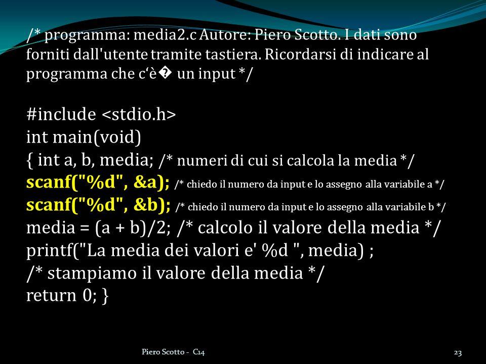 /* programma: media2.c Autore: Piero Scotto. I dati sono forniti dall'utente tramite tastiera. Ricordarsi di indicare al programma che cè un input */