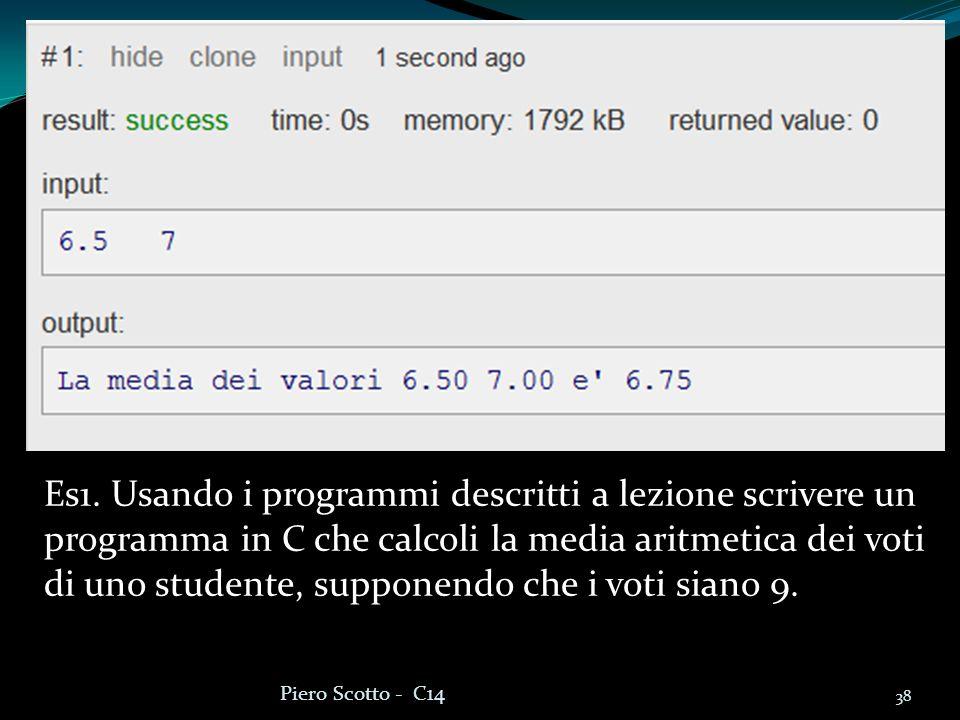 38 Piero Scotto - C14 Es1. Usando i programmi descritti a lezione scrivere un programma in C che calcoli la media aritmetica dei voti di uno studente,