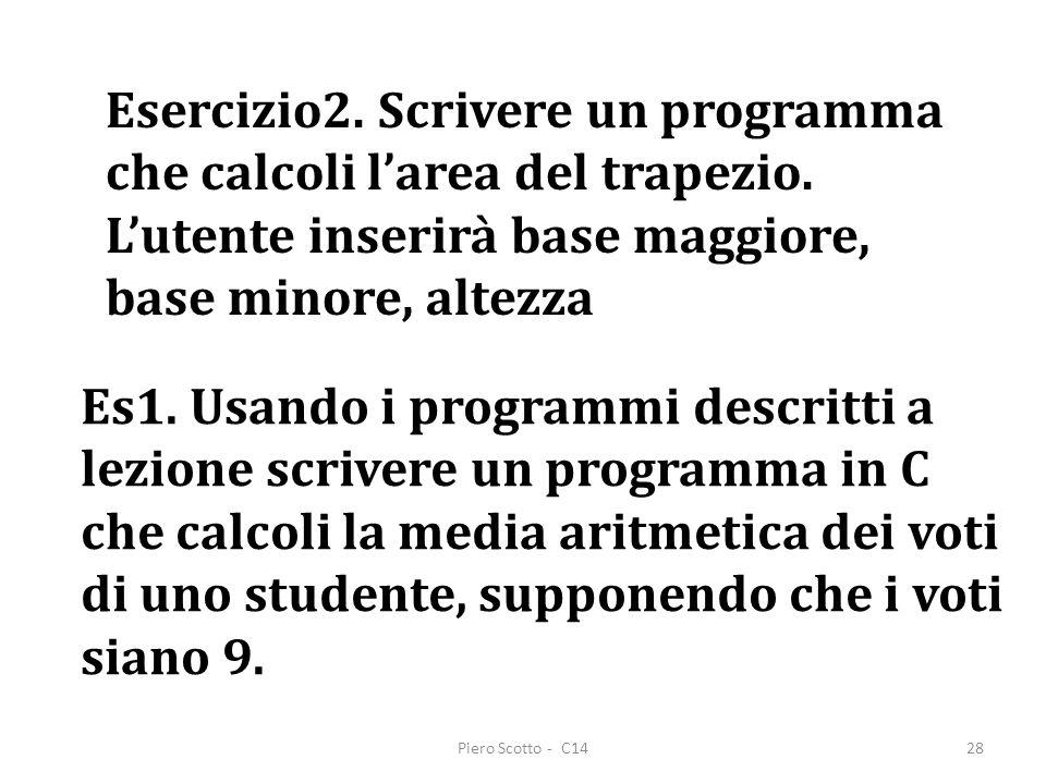 Piero Scotto - C1428 Esercizio2. Scrivere un programma che calcoli larea del trapezio. Lutente inserirà base maggiore, base minore, altezza Es1. Usand