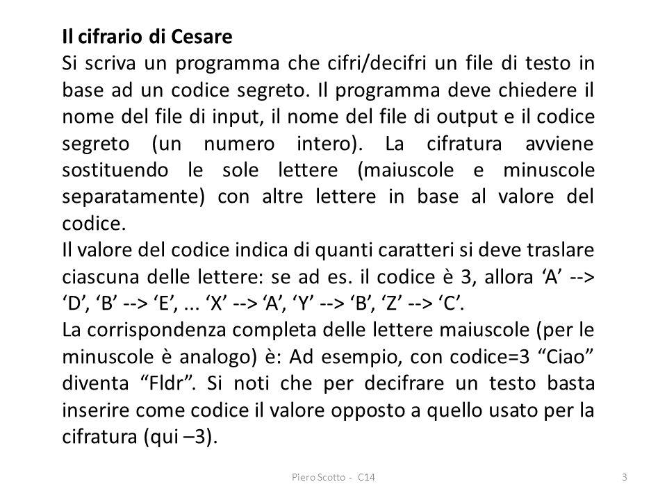 3 Il cifrario di Cesare Si scriva un programma che cifri/decifri un file di testo in base ad un codice segreto. Il programma deve chiedere il nome del