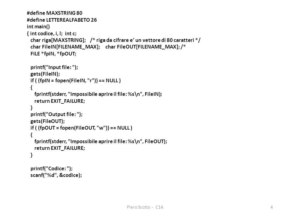 Piero Scotto - C144 #define MAXSTRING 80 #define LETTEREALFABETO 26 int main() { int codice, i, l; int c; char riga[MAXSTRING]; /* riga da cifrare e u