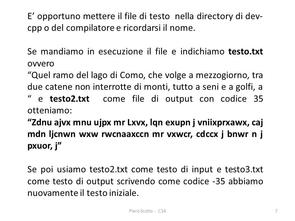 Piero Scotto - C147 E opportuno mettere il file di testo nella directory di dev- cpp o del compilatore e ricordarsi il nome. Se mandiamo in esecuzione