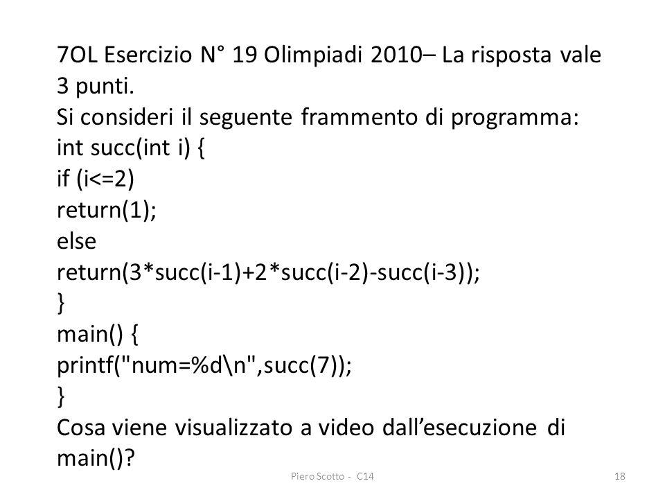 Piero Scotto - C1418 7OL Esercizio N° 19 Olimpiadi 2010– La risposta vale 3 punti. Si consideri il seguente frammento di programma: int succ(int i) {