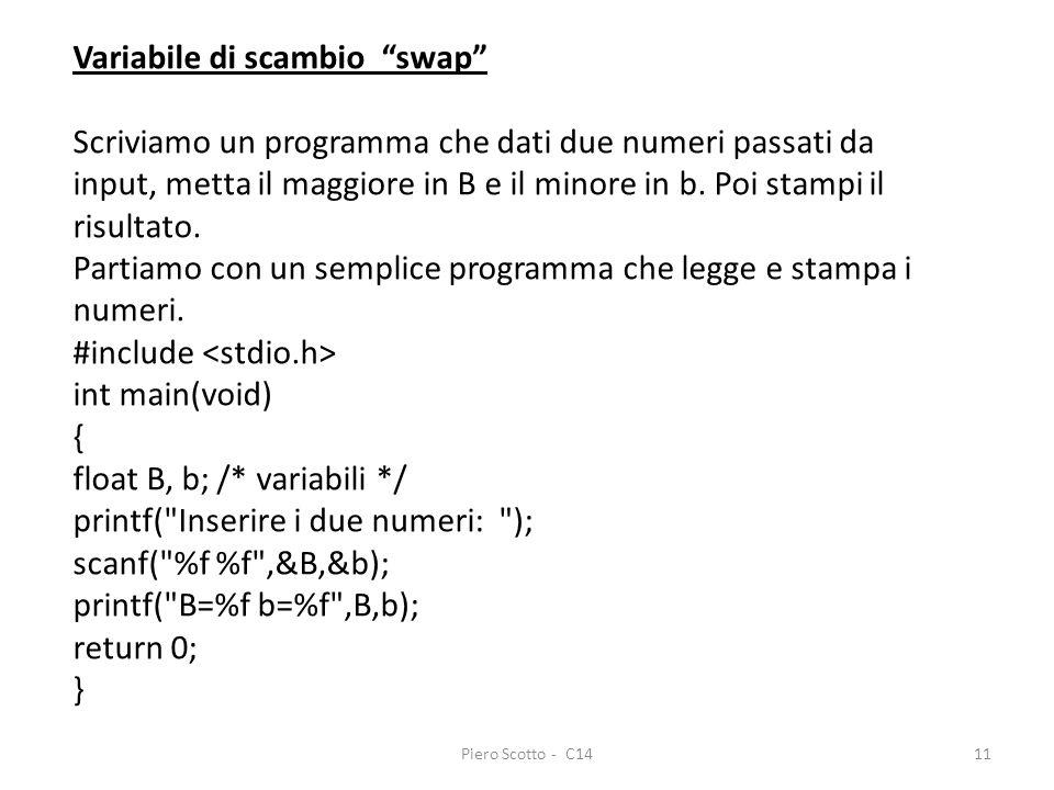 Piero Scotto - C1411 Variabile di scambio swap Scriviamo un programma che dati due numeri passati da input, metta il maggiore in B e il minore in b. P