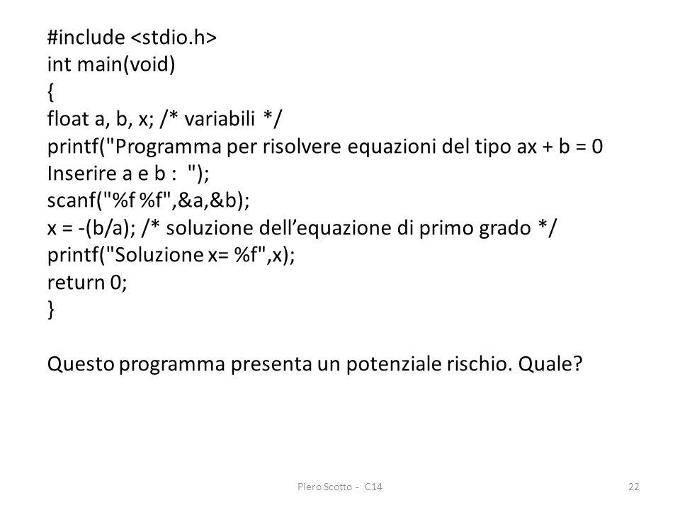 Piero Scotto - C1422 #include int main(void) { float a, b, x; /* variabili */ printf(