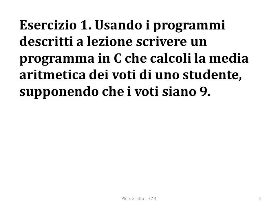 Piero Scotto - C144 /* Viene calcolata la media di 9 voti */ #include int main(void) { float a, b, c, d, e, f, g, h, i, media; scanf( %f %f %f %f %f %f %f %f %f ,&a,&b,&c,&d,&e,&f,&g,&h,&i); media = (a + b + c + d + e + f + g + h + i)/9; printf( La media dei valori %.2f %.2f %.2f %.2f %.2f %.2f %.2f %.2f %.2f e %.2f ,a,b,c,d,e,f,g,h,i, media) ; return 0; }