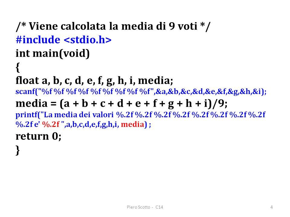 Piero Scotto - C144 /* Viene calcolata la media di 9 voti */ #include int main(void) { float a, b, c, d, e, f, g, h, i, media; scanf(