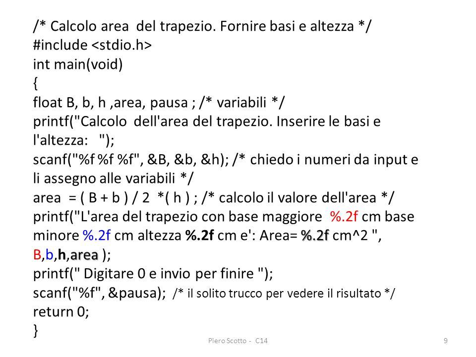 Piero Scotto - C149 /* Calcolo area del trapezio. Fornire basi e altezza */ #include int main(void) { float B, b, h,area, pausa ; /* variabili */ prin