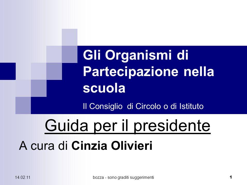 14.02.11bozza - sono graditi suggerimenti 1 Gli Organismi di Partecipazione nella scuola Il Consiglio di Circolo o di Istituto Guida per il presidente