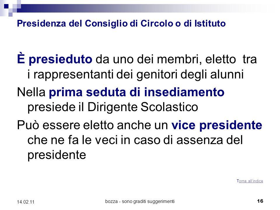 bozza - sono graditi suggerimenti 16 14.02.11 Presidenza del Consiglio di Circolo o di Istituto È presieduto da uno dei membri, eletto tra i rappresen