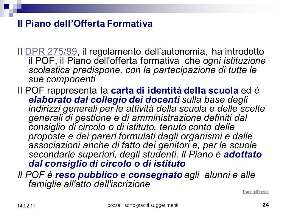 bozza - sono graditi suggerimenti 24 14.02.11 Il Piano dellOfferta Formativa Il DPR 275/99, il regolamento dellautonomia, ha introdotto il POF, il Pia