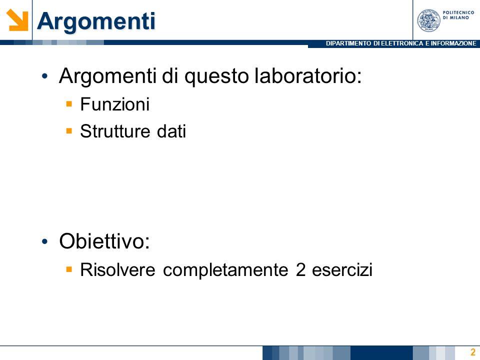 DIPARTIMENTO DI ELETTRONICA E INFORMAZIONEArgomenti Argomenti di questo laboratorio: Funzioni Strutture dati Obiettivo: Risolvere completamente 2 esercizi 2