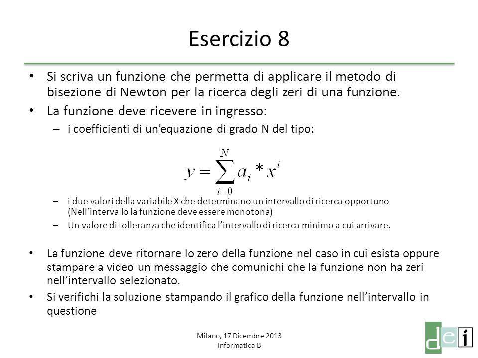 Milano, 17 Dicembre 2013 Informatica B Esercizio 8 Si scriva un funzione che permetta di applicare il metodo di bisezione di Newton per la ricerca deg