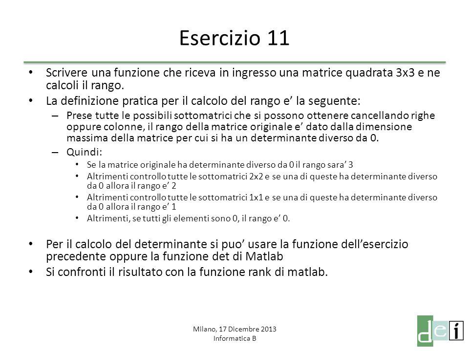 Milano, 17 Dicembre 2013 Informatica B Esercizio 11 Scrivere una funzione che riceva in ingresso una matrice quadrata 3x3 e ne calcoli il rango. La de
