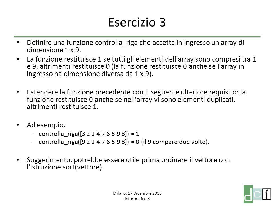 Milano, 17 Dicembre 2013 Informatica B Esercizio 4 Definire una funzione che verifica la correttezza di una soluzione del gioco del sudoku semplificato.