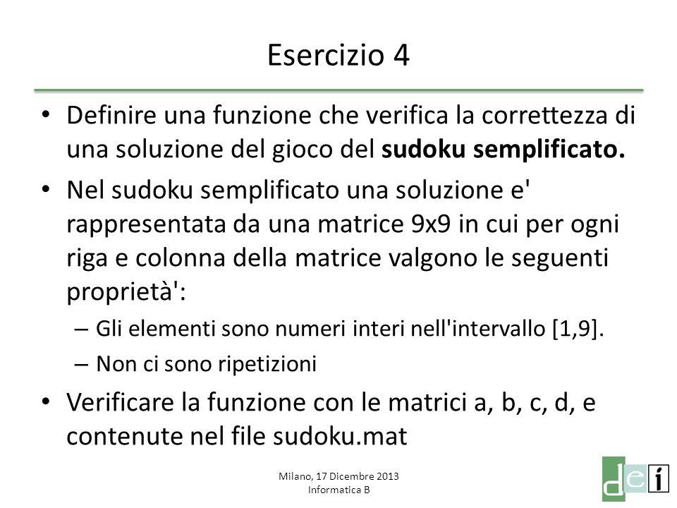 Milano, 17 Dicembre 2013 Informatica B Esercizio 5 Definire una funzione che verifica la correttezza di una soluzione del gioco del sudoku classico.