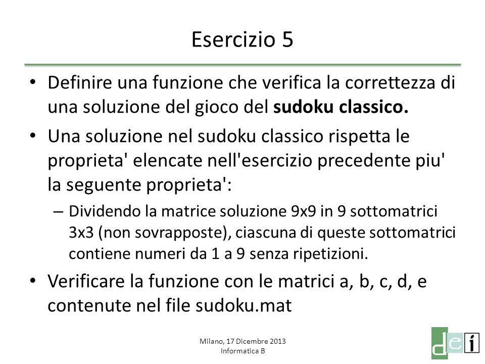 Milano, 17 Dicembre 2013 Informatica B Esercizio 5 Definire una funzione che verifica la correttezza di una soluzione del gioco del sudoku classico. U
