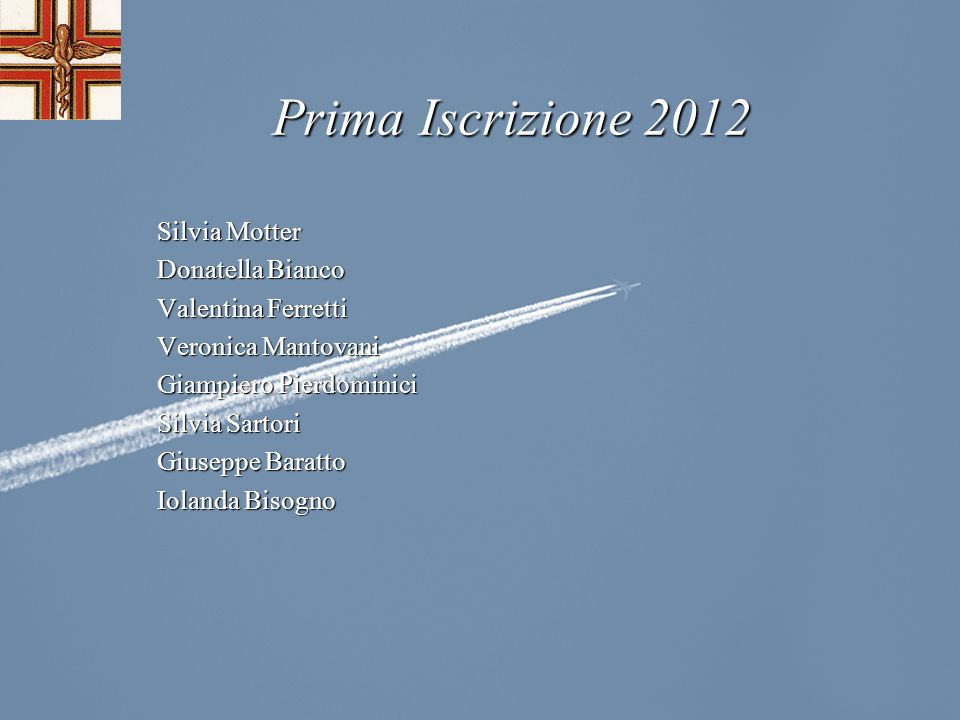 Prima Iscrizione 2012 Silvia Motter Donatella Bianco Valentina Ferretti Veronica Mantovani Giampiero Pierdominici Silvia Sartori Giuseppe Baratto Iola