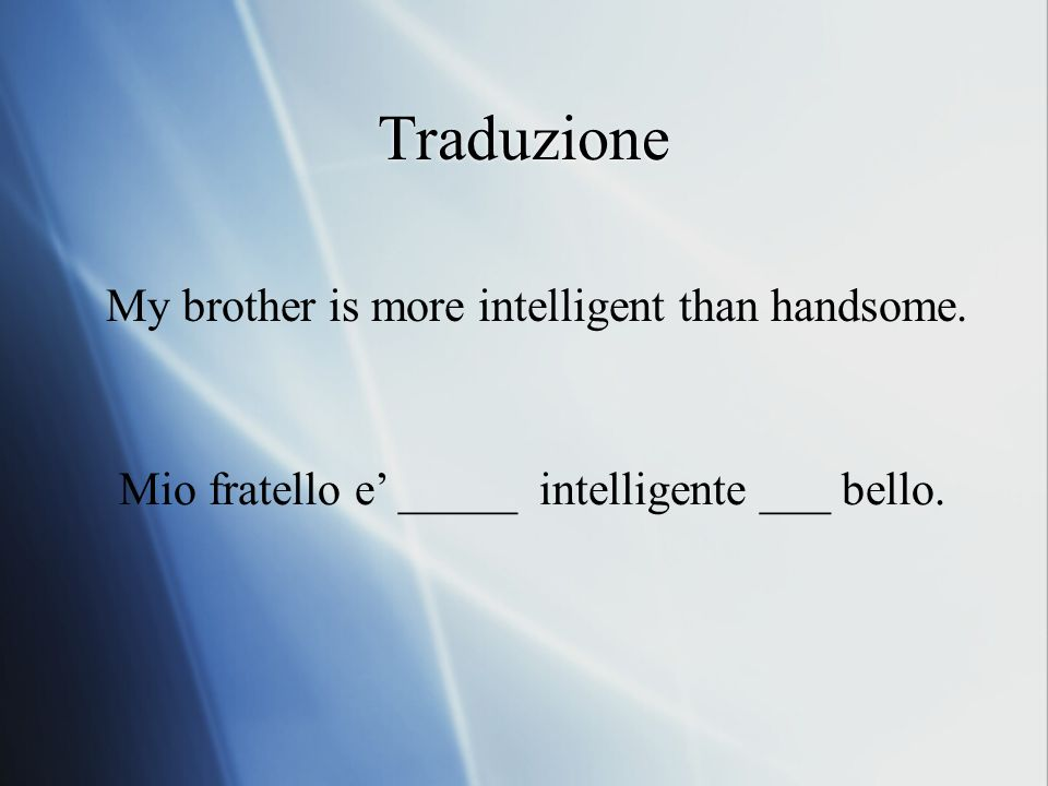 Traduzione My brother is more intelligent than handsome.