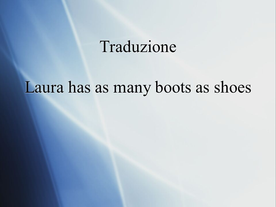 Traduzione Laura has as many boots as shoes