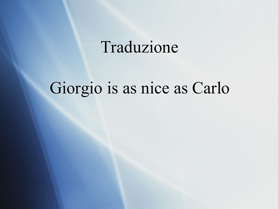 Traduzione Giorgio is as nice as Carlo