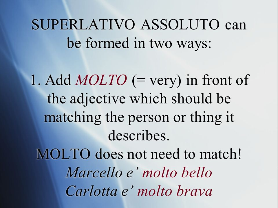 SUPERLATIVO ASSOLUTO can be formed in two ways: 1.