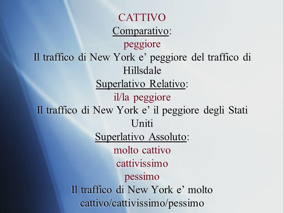 CATTIVO Comparativo: peggiore Il traffico di New York e peggiore del traffico di Hillsdale Superlativo Relativo: il/la peggiore Il traffico di New Yor