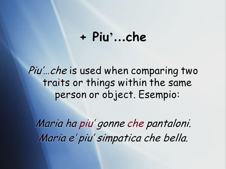 + Piu … che Piu…che is used when comparing two traits or things within the same person or object.