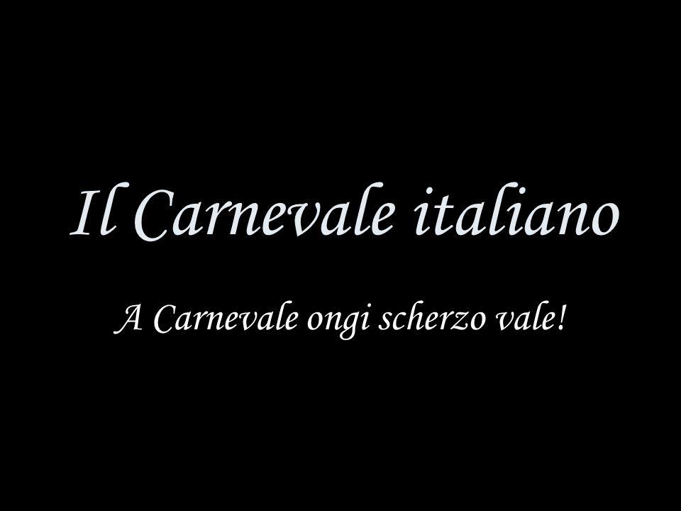 Il Carnevale italiano A Carnevale ongi scherzo vale!