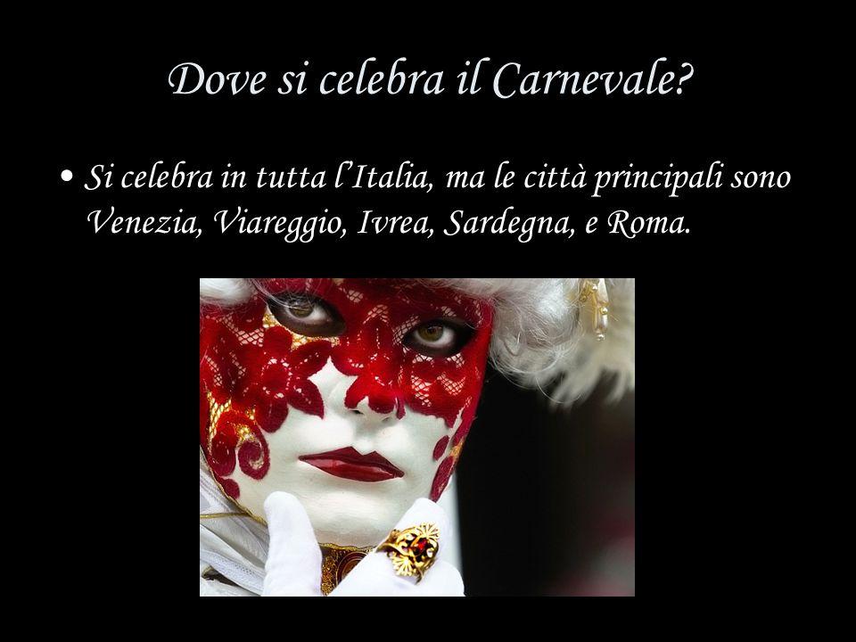 Dove si celebra il Carnevale? Si celebra in tutta lItalia, ma le città principali sono Venezia, Viareggio, Ivrea, Sardegna, e Roma.