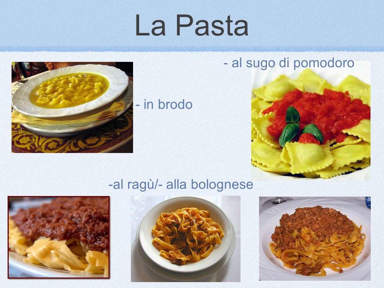 -al ragù/- alla bolognese - in brodo - al sugo di pomodoro