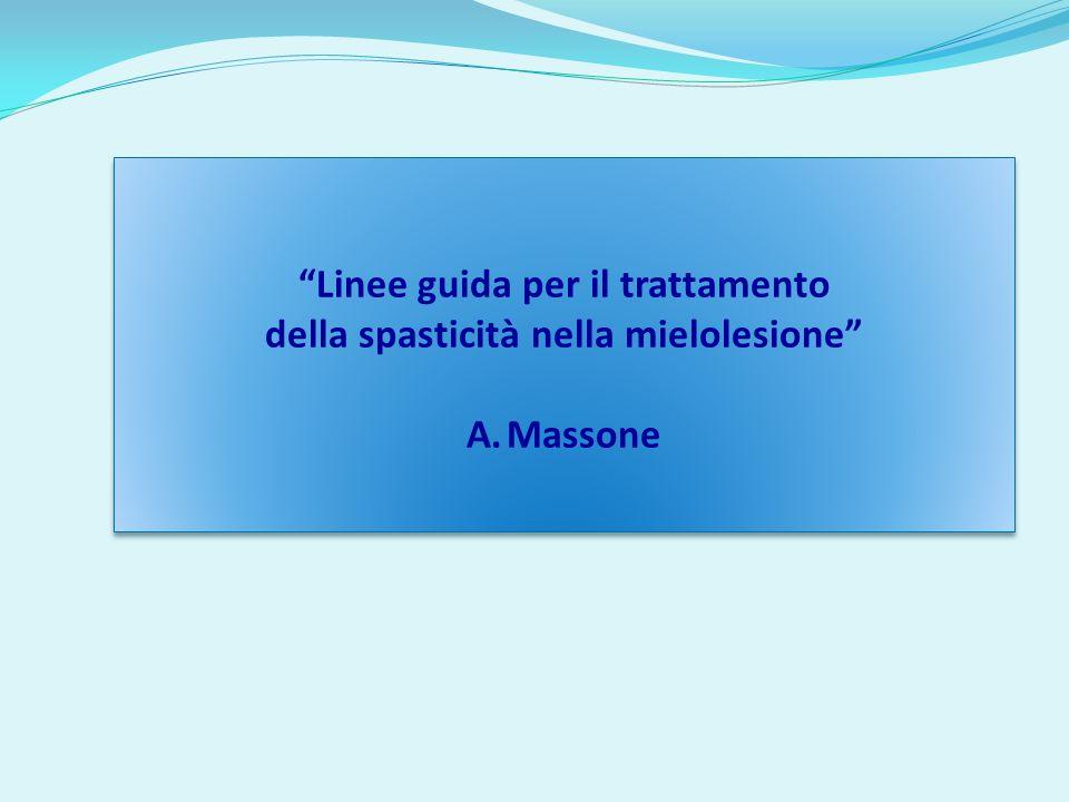 Linee guida per il trattamento della spasticità nella mielolesione A.Massone Linee guida per il trattamento della spasticità nella mielolesione A.Mass