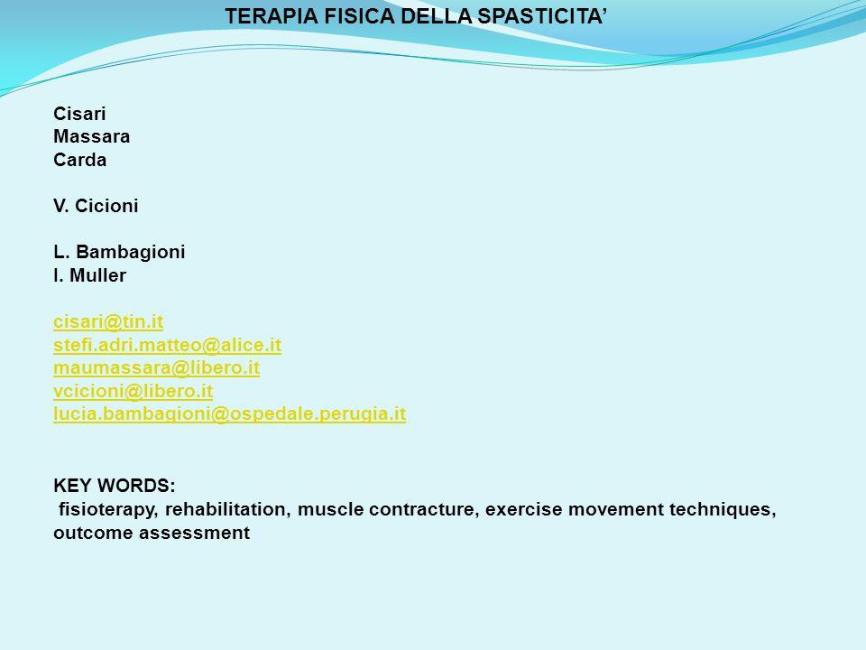 TERAPIA FISICA DELLA SPASTICITA Cisari Massara Carda V. Cicioni L. Bambagioni I. Muller cisari@tin.it stefi.adri.matteo@alice.it maumassara@libero.it