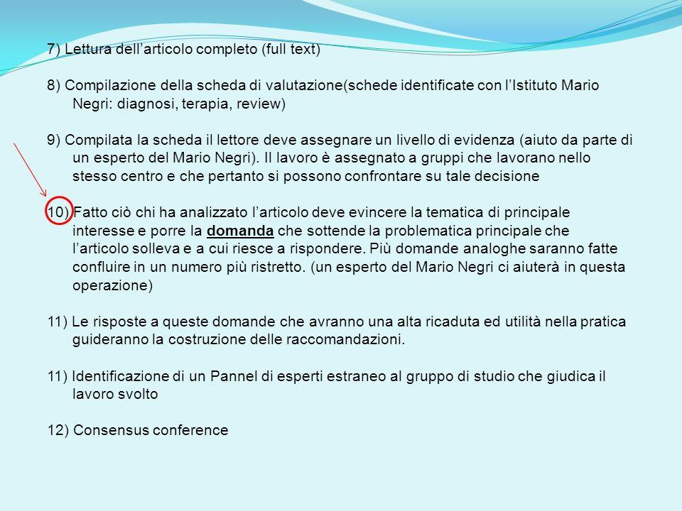 7) Lettura dellarticolo completo (full text) 8) Compilazione della scheda di valutazione(schede identificate con lIstituto Mario Negri: diagnosi, tera