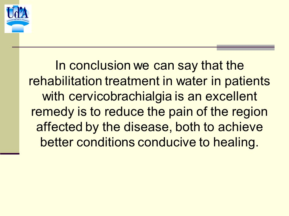 In conclusion we can say that the rehabilitation treatment in water in patients with cervicobrachialgia is an excellent remedy is to reduce the pain o