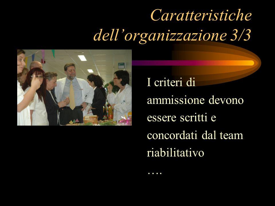 Caratteristiche dellorganizzazione 3/3 I criteri di ammissione devono essere scritti e concordati dal team riabilitativo ….
