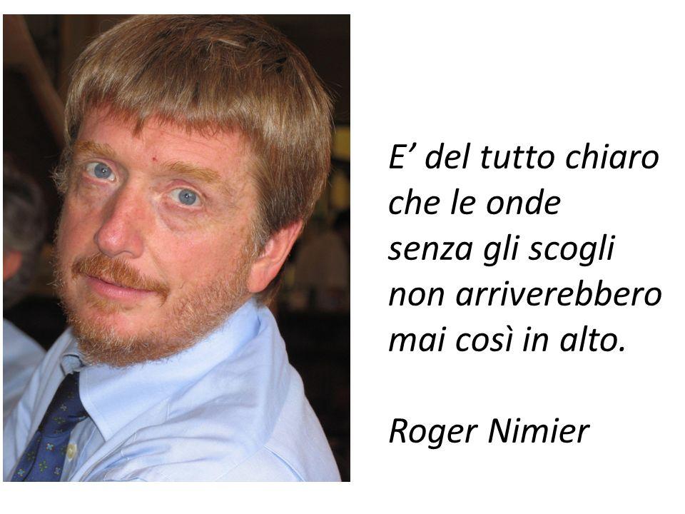 E del tutto chiaro che le onde senza gli scogli non arriverebbero mai così in alto. Roger Nimier