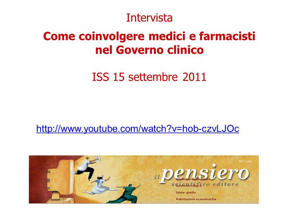 http://www.youtube.com/watch v=hob-czvLJOc Intervista Come coinvolgere medici e farmacisti nel Governo clinico ISS 15 settembre 2011