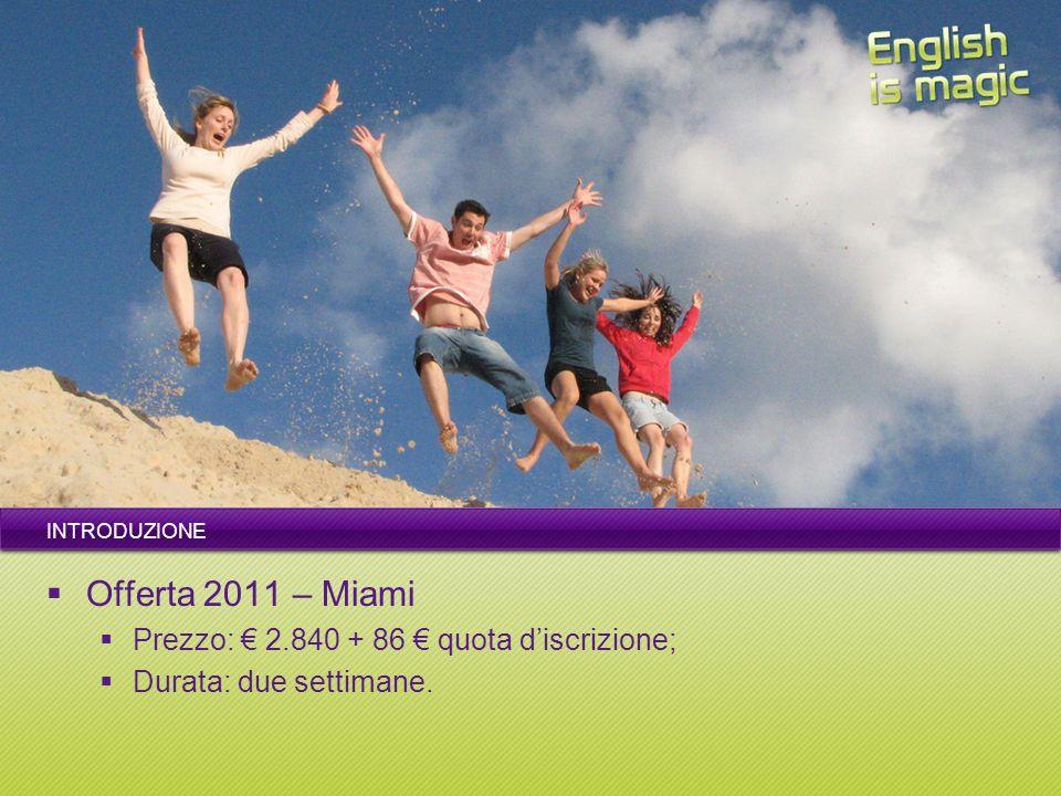 INTRODUZIONE Offerta 2011 – Miami Prezzo: 2.840 + 86 quota discrizione; Durata: due settimane.