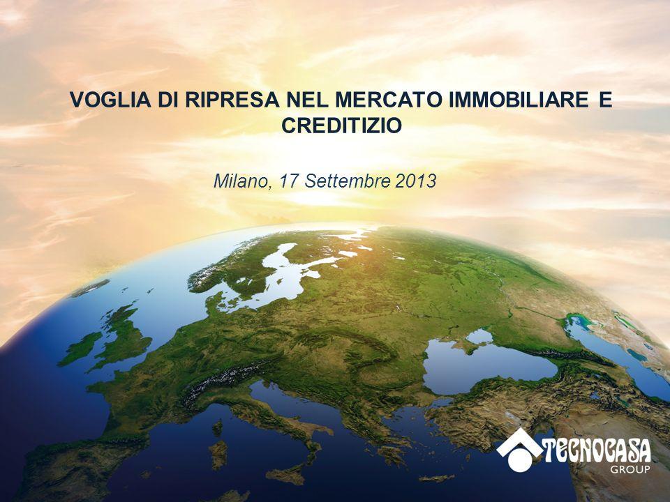 VOGLIA DI RIPRESA NEL MERCATO IMMOBILIARE E CREDITIZIO Milano, 17 Settembre 2013